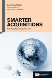 Smarter Acquisitions - Ten steps to successful deals ebook by Andrew Campbell,David Sadtler,David Smith