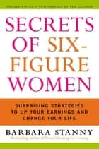 Secrets of Six-Figure Women ebook by Barbara Stanny