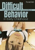 Difficult Behavior in Early Childhood - Positive Discipline for PreK-3 Classrooms and Beyond ebook by Ronald Mah