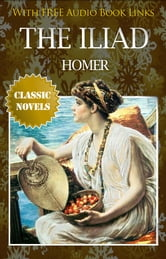 THE ILIAD Classic Novels: New Illustrated [Free Audiobook Links] ebook by HOMER