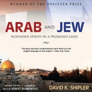 Arab and Jew - Wounded Spirits in a Promised Land, Revised Edition audiobook by David K. Shipler
