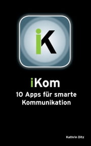 iKom - 10 Apps für smarte Kommunikation ebook by Katharina Ditz