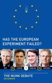 Has the European Experiment Failed?: The Munk Debate on Europe - The Munk Debate on Europe ebook by Niall Ferguson, Daniel Cohn-Bendit, Josef Joffe,...