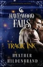Tragic Ink - A Havenwood Falls Novella ebook by Heather Hildenbrand
