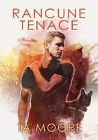 Rancune tenace ebook by TA Moore, Emmanuelle Rousseau