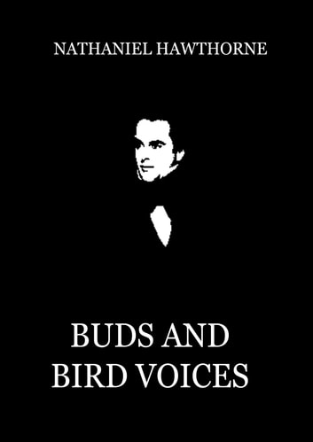 Buds and Bird Voices ebook by Nathaniel Hawthorne