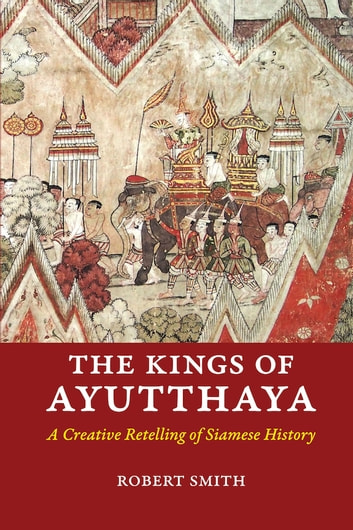 The Kings Of Ayutthaya Ebook By Robert Smith 9781943932788