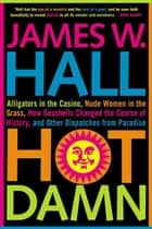 Hot Damn! ebook by James W. Hall