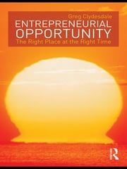 Entrepreneurial Opportunity - The Right Place at the Right Time ebook by Greg Clydesdale