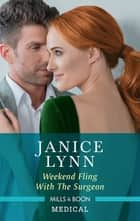 Weekend Fling with the Surgeon ebook by Janice Lynn