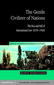 The Gentle Civilizer of Nations ebook by Koskenniemi, Martti