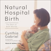 Natural Hospital Birth - The Best of Both Worlds audiobook by Cynthia Gabriel