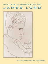 Plausible Portraits of James Lord - With Commentary by the Model ebook by James Lord