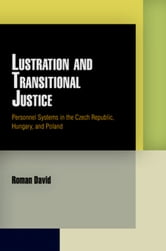 Lustration and Transitional Justice: Personnel Systems in the Czech Republic, Hungary, and Poland ebook by David, Roman