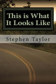 This is What It Looks Like - A Journey to an Abundant Life ebook by Stephen Taylor