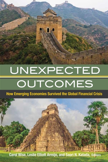 Unexpected Outcomes - How Emerging Economies Survived the Global Financial Crisis ebook by