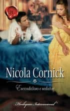 Escandaloso e sedutor ebook by Nicola Cornick