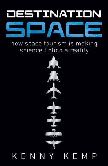 Destination Space - Making Science Fiction a Reality ebook by Kenny Kemp