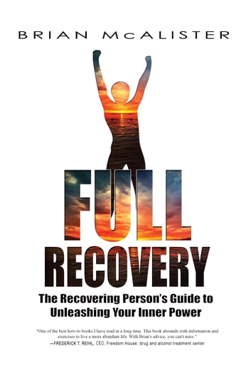 Full Recovery - The Recovering Person's Guide to Unleashing Your Inner Power ebook by Brian McAlister