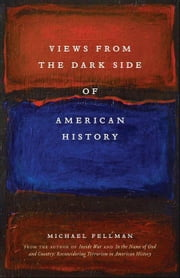 Views from the Dark Side of American History ebook by Fellman, Michael