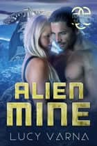 Alien Mine ebook by Lucy Varna