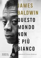 Questo mondo non è più bianco ebook by James Baldwin, Edward P. Jones, Vincenzo Mantovani