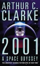 2001: A Space Odyssey ebook by Sir Arthur C. Clarke