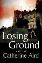Losing Ground - A Sloan and Crosby Mystery ebook by Catherine Aird