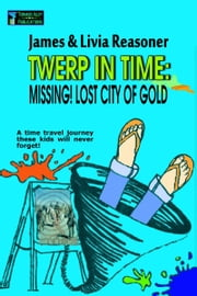 Twerp In Time: Missing! City Of Gold ebook by James Reasoner,Livia Reasoner
