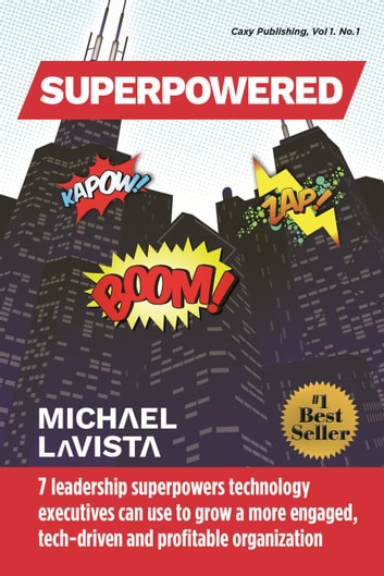 Superpowered: 7 Leadership Superpowers Technology Executives Can Use to Grow a More Engaged, Tech-driven and Profitable Organization (Industries) photo