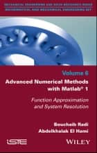 Advanced Numerical Methods with Matlab 1 - Function Approximation and System Resolution ebook by Bouchaib Radi, Abdelkhalak El Hami