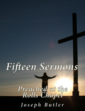 Fifteen Sermons Preached at the Rolls Chapel ebook by Joseph Butler