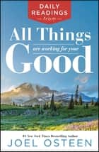 Daily Readings from All Things Are Working for Your Good ebook by Joel Osteen
