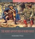 The Merry Adventures of Robin Hood (Illustrated Edition) ebook by Howard Pyle
