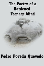 The Poetry of A Hardened Teenage Mind ebook by Pedro Poveda