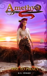 Amethyst: Rise to Piracy ebook by K.L. Dimago