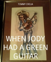 WHEN JODY HAD A GREEN GUITAR ebook by Tommy Crelia