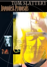 Immodest Proposals - Through the Pornographic Looking Glass ebook by Tom Slattery