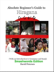 Absolute Beginner's Guide to Hiragana (With an Introduction to Grammar and Kanji) ebook by David Petersen