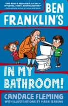Ben Franklin's in My Bathroom! ebook by Candace Fleming, Mark Fearing
