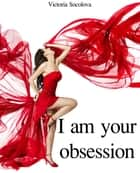 I am your Obsession ebook by Victoria Socolova