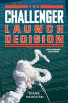 The Challenger Launch Decision ebook by Diane Vaughan