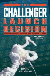 The Challenger Launch Decision - Risky Technology, Culture, and Deviance at NASA, Enlarged Edition ebook by Diane Vaughan