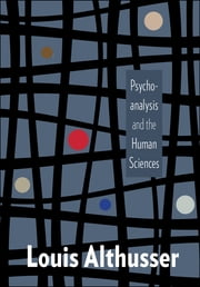 Psychoanalysis and the Human Sciences ebook by Louis Althusser,Steven Rendall,Pascale Gillot