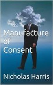 Manufacture of Consent ebook by Nicholas Harris