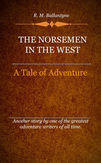 The Norsemen in the West ebook by Ballantyne, R. M.