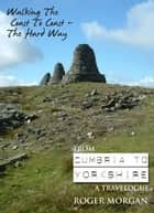 Walking the Coast to Coast - The Hard Way: a travelogue ebook by Roger Morgan