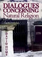 Dialogues Concerning Natural Religion ebook by David Hume