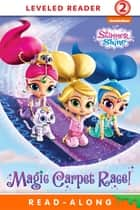 Magic Carpet Race! (Shimmer and Shine) ebook by Nickelodeon Publishing