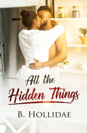All the Hidden Things ebook by B. Hollidae